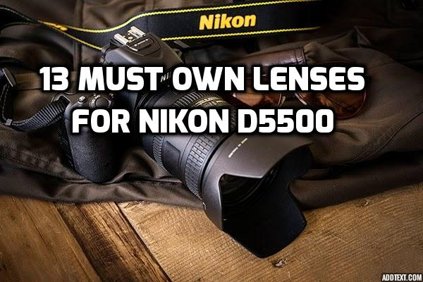 These are 13 MUST-HAVE lenses for Nikon D5500 [In 2020]