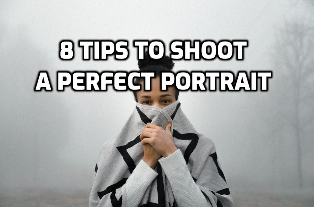 8 Tips to Shoot a Perfect Portrait