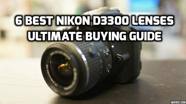These are 6 MUST-HAVE lenses for Nikon D3300 [In 2020]
