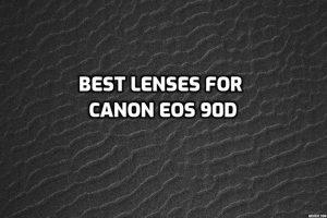 Best Lenses for Canon EOS 90D