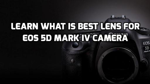 Top 6 Best Lenses for Canon EOS 5D Mark IV in 2019