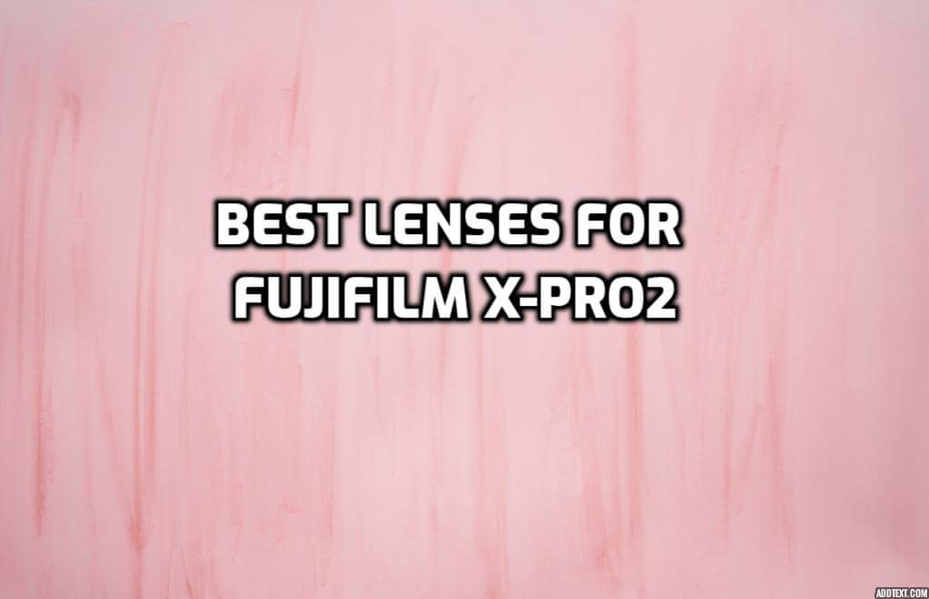 These are 5 Best Lenses for Fujifilm X-Pro2 [In 2021]