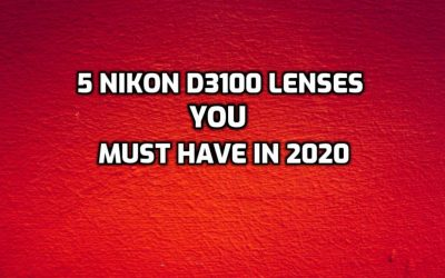 These are 5 MUST-HAVE lenses for Nikon D3100 in 2020 (Ultimate Guide)