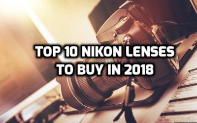 10 Best Nikon Lenses to Buy in 2018