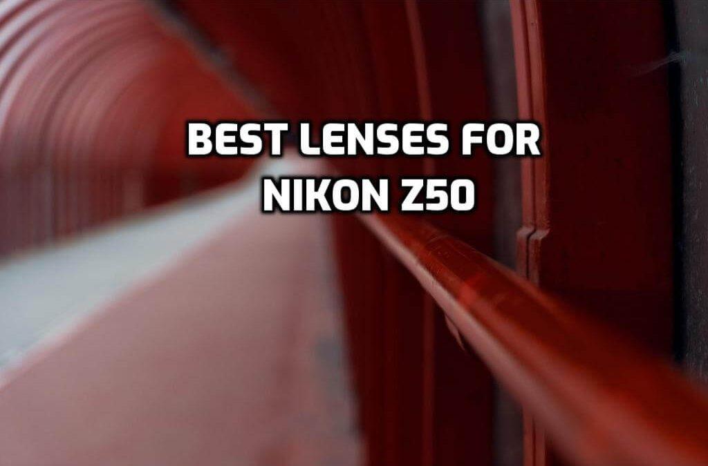 Best lenses for nikon Z50