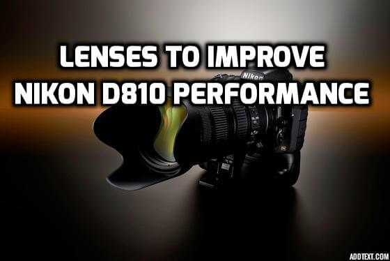 These 6 Best Lenses for Nikon D810 Camera WILL Improve Your Photos