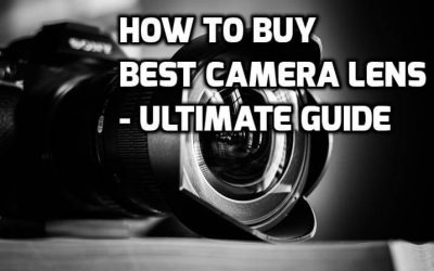 How to Buy Best Camera Lens – Ultimate Guide