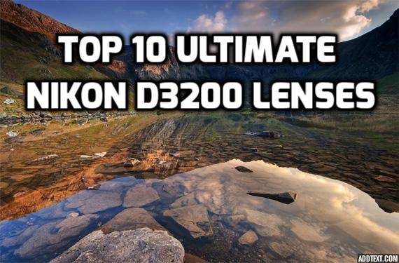 These 9 best lenses for Nikon D3200 WILL BOOST your camera quality