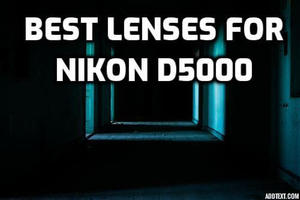 5 Best Lenses for Nikon D5000 for AMAZING quality in 2019