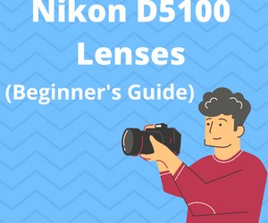 These are 5 MUST-HAVE lenses for Nikon D5100 [In 2021]