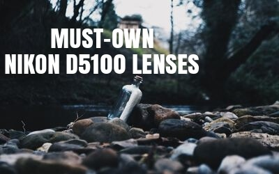 5 Best Lenses for Nikon D5100 You MUST OWN in 2019 (Ultimate Guide)
