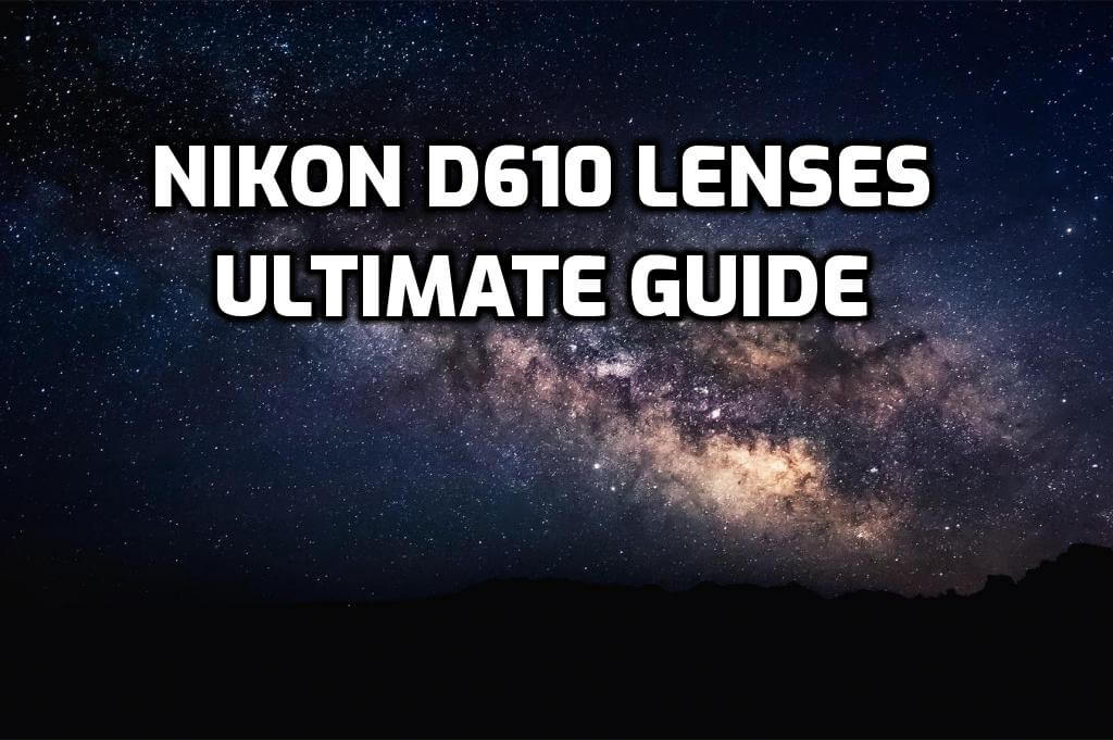 These are 16 MUST-HAVE lenses for Nikon D610 [In 2021]