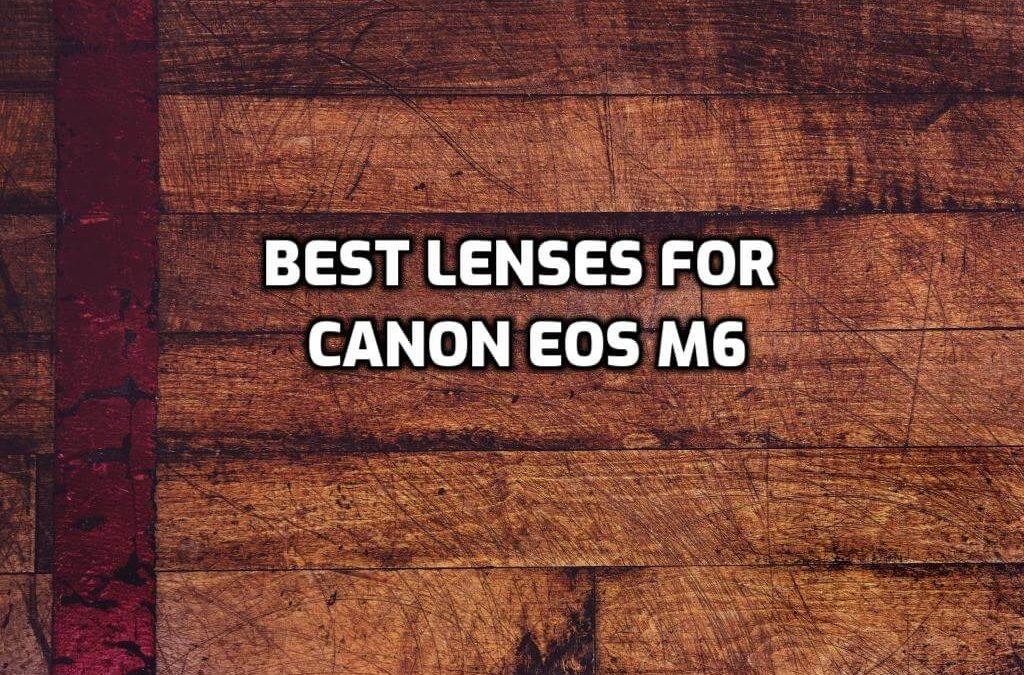 best lenses for Canon EOS M6