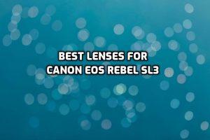 best lenses for Canon EOS REBEL SL3
