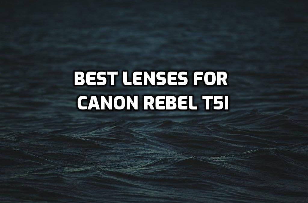 best lenses for Canon Rebel T5i
