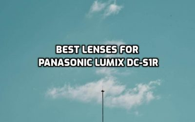 These are 5 MUST-HAVE lenses for Panasonic Lumix DC-S1R [In 2021]