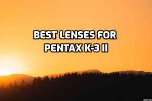 best lenses for Pentax K-3 II