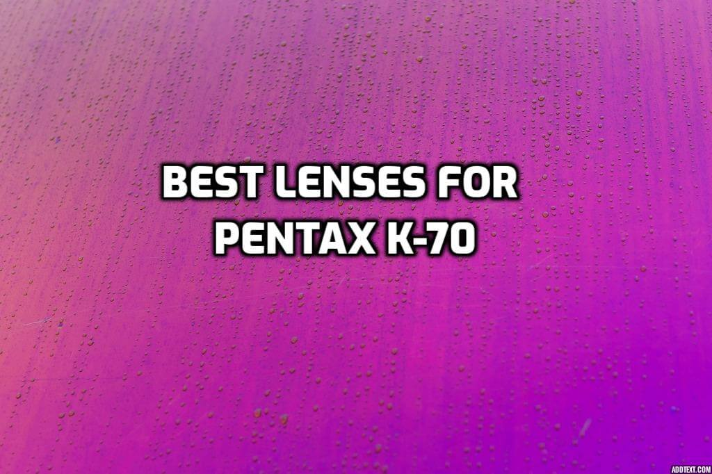 These are 5 MUST-HAVE lenses for Pentax K-70 [In 2021]