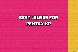 best lenses for Pentax KP
