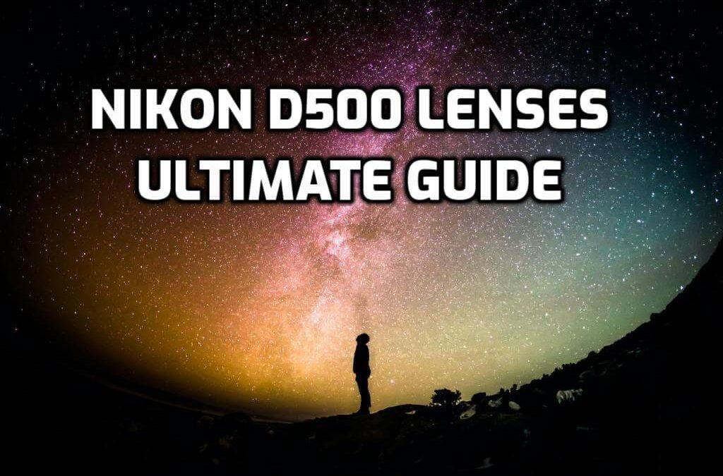 best lenses for nikon d500 guide