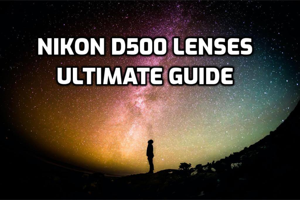 These are 6 MUST-HAVE lenses for Nikon D500 [In 2021]