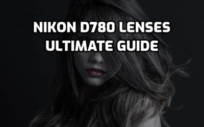 6 Best lenses for Nikon D780 in 2020 (Ultimate Guide)