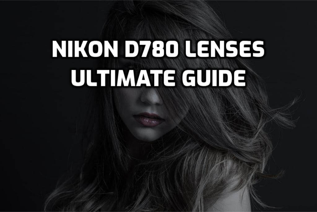 6 Best lenses for Nikon D780 in 2021 (Ultimate Guide)